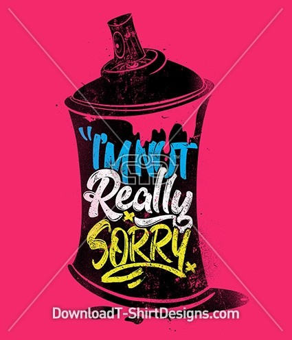 I'm Not Really Sorry Slogan Quote Spray Can Typography