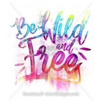 Be Wild and Free Slogan Quote Floral Paint Typography