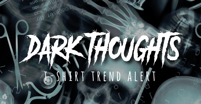 T-Shirt Print Trend - Dark Thoughts